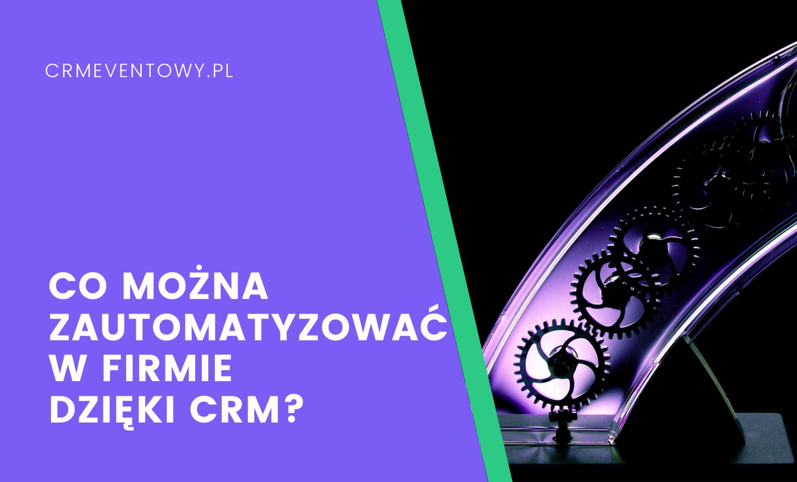 Co można zautomatyzować dzięki systemowi CRM?